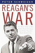 Reagans War Epic Story Of His Forty Year