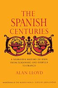 The Spanish Centuries: A Narrative History of Spain from Ferdinand and Isabella to Franco