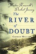 River of Doubt Theodore Roosevelts Darkest Journey