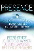 Presence Exploring Profound Change in People Organizations & Society