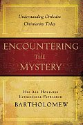 Encountering the Mystery Understanding Orthodox Christianity Today