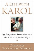Life with Karol My Forty Year Friendship with the Man Who Became Pope