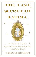 Last Secret of Fatima The Revelation of One of the Most Controversial Events in Catholic History