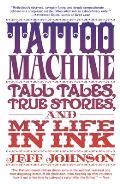 Tattoo Machine Tall Tales True Stories & My Life in Ink