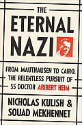 Eternal Nazi From Mauthausen to Cairo the Relentless Pursuit of SS Doctor Aribert Heim