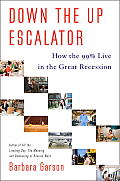 Down the Up Escalator How the 99 Percent Live in the Great Recession