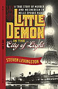 Little Demon in the City of Light A True Story of Murder & Mesmerism in Belle Epoque Paris