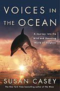 Voices in the Ocean A Journey into the Wild & Haunting World of Dolphins