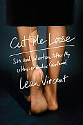 Cut Me Loose Sin & Salvation After My Ultra Orthodox Girlhood