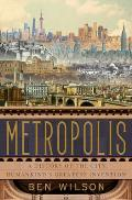 Metropolis A History of the City Humankinds Greatest Invention
