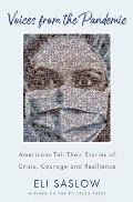 Voices from the Pandemic Americans Tell Their Stories of Crisis Courage & Resilience