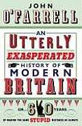 Utterly Exasperated History of Modern Britain Or 60 Years of Making the Same Stupid Mistakes as Always