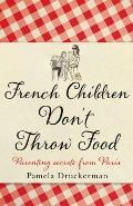 French Children Dont Throw Food Pamela Druckerman