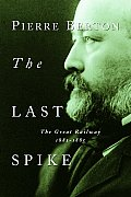 Last Spike The Great Railway 1881 1885