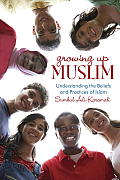 Growing Up Muslim Understanding the Beliefs & Practices of Islam
