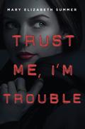 Trust Me, Im Trouble