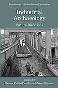 Industrial Archaeology: Future Directions