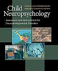 Child Neuropsychology: Assessment and Interventions for Neurodevelopmental Disorders