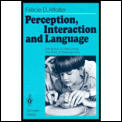 Perception, Interaction & Language: Interaction of Daily Living: The Roots of Development