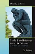 Model Based Inference in the Life Sciences: A Primer on Evidence