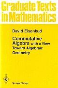 Commutative Algebra With a View Toward Algebraic Geometry