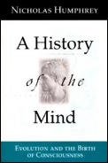 A History of the Mind: Evolution and the Birth of Consciousness