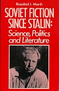 Soviet Fiction Since Stalin: Science, Politics & Literature