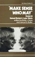 Make Sense Who May: Essays on Samuel Beckett's Later Works
