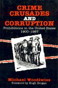 Crime, Crusades & Corruption: Prohibitions in the United States, 1900-1987