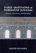 Three Questions of Formative Judaism History Literature & Religion
