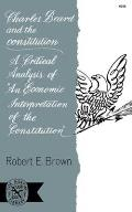 Charles Beard and the Constitution: A Critical Analysis of an Economic Interpretation of the Constitution