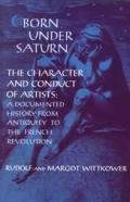 Born Under Saturn The Character & Conduct of Artists a Documented History From Antiquity to the French Revolution