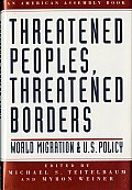 Threatened Peoples Threatened Borders World Migration & U S Foreign Policy