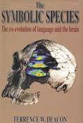 Symbolic Species The Co Evolution of Language & the Brain