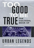 Too Good To Be True Colossal Book Of Urban Legends