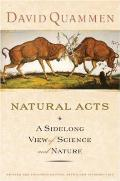 Natural Acts A Sidelong View of Science & Nature