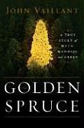 Golden Spruce A True Story of Myth Madness & Greed