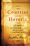 Courtier & The Heretic Leibniz Spinoza &