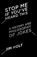 Stop Me If Youve Heard This A History & Philosophy of Jokes