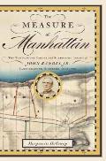 Measure of Manhattan The Tumultuous Career & Surprising Legacy of John Randel Jr Cartographer Surveyor Inventor