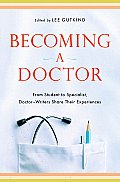 Becoming A Doctor From Student to Specialist Doctor Writers Share Their Experiences