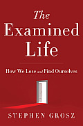 Examined Life How We Lose & Find Ourselves