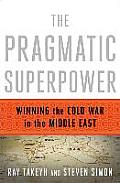 Pragmatic Superpower Winning the Cold War in the Middle East