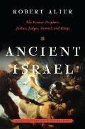 Ancient Israel The Former Prophets Joshua Judges Samuel & Kings A Translation with Commentary