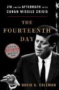 Fourteenth Day JFK & the Aftermath of the Cuban Missile Crisis The Secret White House Tapes