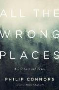 All the Wrong Places A Life Lost & Found