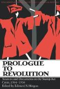 Prologue to Revolution Sources & Documents on the Stamp ACT Crisis 1764 1766