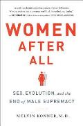 Women After All Sex Evolution & the End of Male Supremacy
