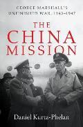 China Mission George C Marshalls Unfinished War 1945 1947