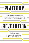 Platform Revolution How Networked Markets Are Transforming the Economy & How to Make Them Work for You